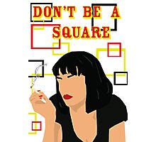 Don't Be A Square Photographic Print