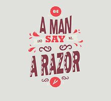 BE A MAN AND SAY NO TO A RAZOR funny nerd geek geeky Unisex T-Shirt