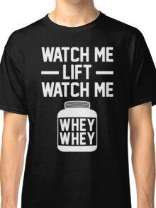 Watch Me Lift Watch Me Classic T-Shirt