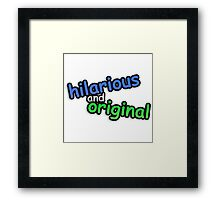 hiLARIOUs anD ORigINAL Framed Print
