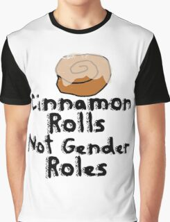 Cinnamon Rolls not gender roles Graphic T-Shirt