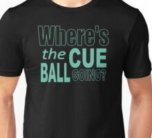 Snooker Where's The Cue Ball Going Unisex T-Shirt