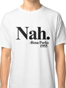 Nah rosa parks 1955 Classic T-Shirt