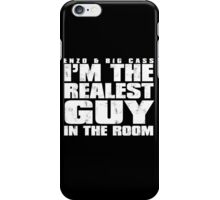Realest Guys In The Room! iPhone Case/Skin