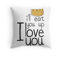 I'LL EAT YOU UP I LOVE YOU SO Throw Pillow