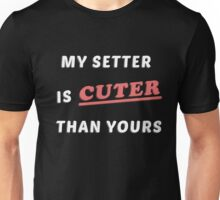 My Setter is Cuter than Yours  Unisex T-Shirt