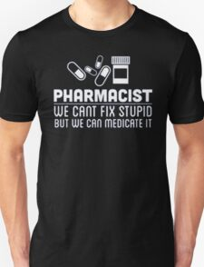 Pharmacist we cant fix stupid but we can medicate it - T-shirts & Hoodies T-Shirt