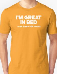 I'm Great In Bed I Can Sleep For Hours Funny T-Shirt