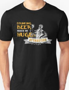drinking beer makes me hugely attractive T-Shirt