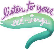 Listen to your feelings eel pun tumblr motivation typography print by Big Kidult