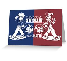 They see me strollin' they hatin' Greeting Card