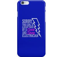 SORRY THIS GIRL IS ALREADY TAKEN BY A COOL AND SEXY ELECTRICIAN iPhone Case/Skin