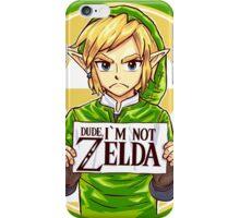 Dude, I'm Not ZELDA! iPhone Case/Skin