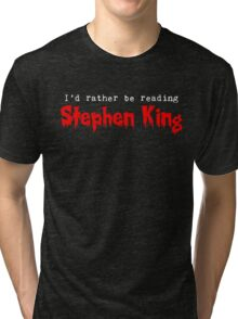 I'd Rather Be Reading Stephen King (alternate) Tri-blend T-Shirt