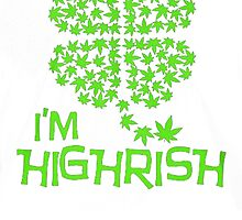 I'm Highrish by HotTShirts