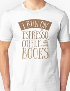 I run of Espresso coffee and books Unisex T-Shirt