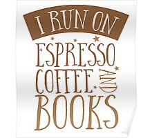 I run of Espresso coffee and books Poster