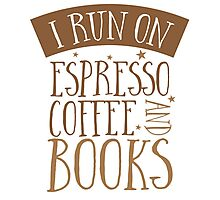 I run of Espresso coffee and books Photographic Print