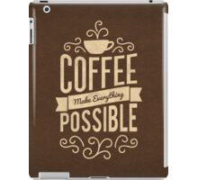 Coffee Make Everything Possible - Life Inspirational Quotes iPad Case/Skin