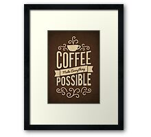 Coffee Make Everything Possible - Life Inspirational Quotes Framed Print