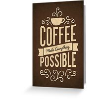 Coffee Make Everything Possible - Life Inspirational Quotes Greeting Card