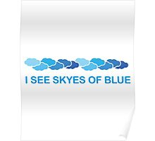 I see skyes of blue Poster