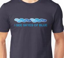 I see skyes of blue Unisex T-Shirt