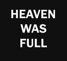 heaven was full Unisex T-Shirt