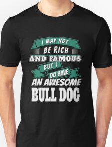 i may not be rich and famous but i do have an awesome bull dog T-Shirt