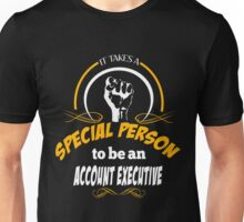 IT TAKES A SPECIAL PERSON TO BE AN ACCOUNT EXECUTIVE Unisex T-Shirt