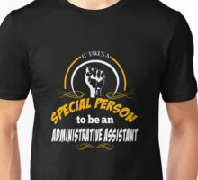 IT TAKES A SPECIAL PERSON TO BE AN ADMINISTRATIVE ASSISTANT Unisex T-Shirt