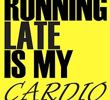 Running Late Is My Cardio by Familyshop69