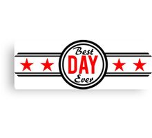 Best Day Ever Canvas Print