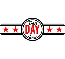 Best Day Ever Photographic Print