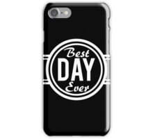 Best Day Ever iPhone Case/Skin