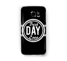 Best Day Ever Samsung Galaxy Case/Skin