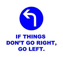 """If Things Don't Go Right, Go Left."" Sign Photographic Print"