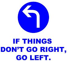 """If Things Don't Go Right, Go Left."" Sign by tshirtdesign"