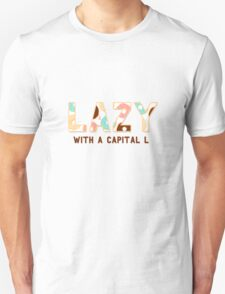 Lazy With A Capital L T-Shirt