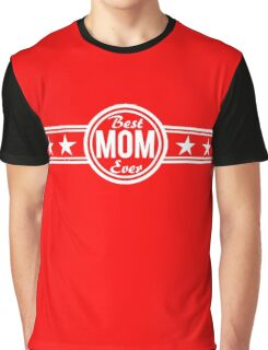 Best Mom Ever Graphic T-Shirt