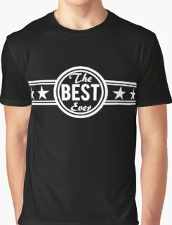 The Best Ever Graphic T-Shirt