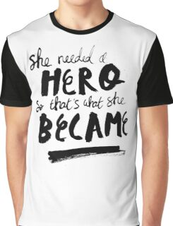 She Needed A Hero Graphic T-Shirt