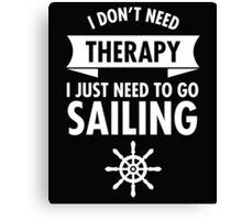 I Just Have To Go Sailing Canvas Print