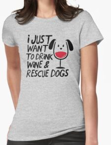 I Just Want To Drink Wine And Rescue Dogs TShirts T-Shirt