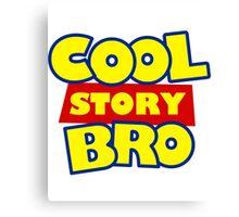 Cool Story Bro T-Shirt Canvas Print