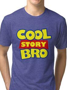 Cool Story Bro T-Shirt Tri-blend T-Shirt