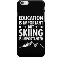 Skiing Is Importanter Than Education iPhone Case/Skin