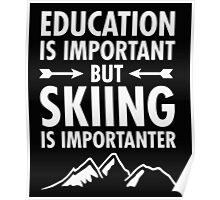 Skiing Is Importanter Than Education Poster