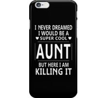 I Never Dreamed I Would Be A Super Cool Aunt Tshirts And Hoodies iPhone Case/Skin