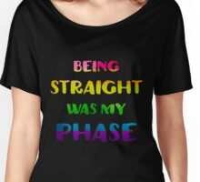 Being Straight Was My Phase LGBT Pride  Women's Relaxed Fit T-Shirt